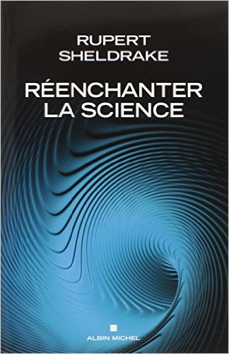 """Ré-enchanter la science"" par Rupert Sheldrake"