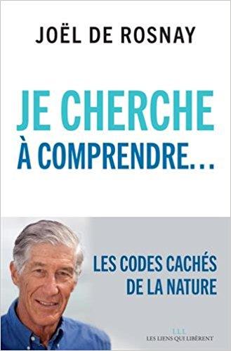"""""""Je cherche à comprendre"""" par Joël de Rosnay"""