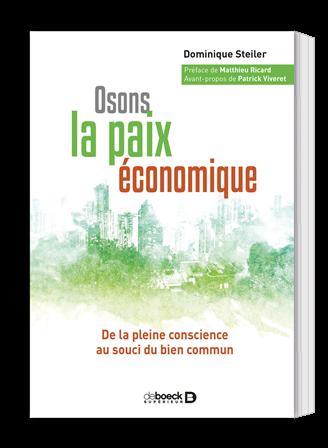 Osons la paix économique, par Dominique Steiler, pour une entreprise 'florissante'