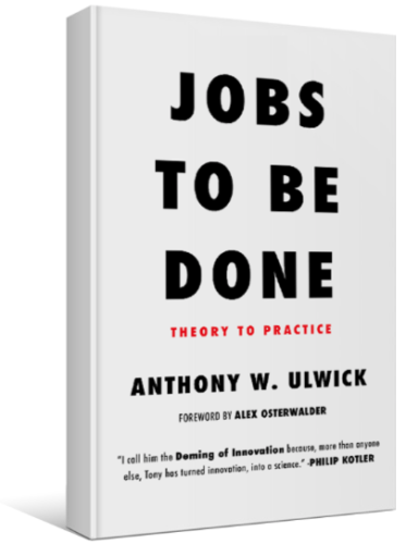 """Job To Be Done : theory to practice"" by Tony Ulwick from Strategyn"